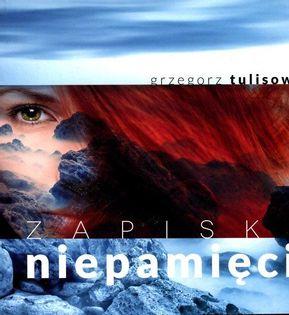 Zapiski niepamięci Tulisow Grzegorz