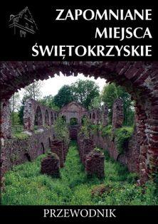 Zapomniane miejsca Świętokrzyskie Jurkowski Rafał