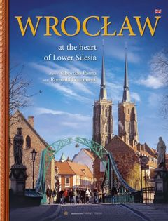 Wrocław W sercu Dolnego Śląska wersja angielska Kaczmarek Romuald