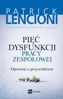 Pięć dysfunkcji pracy zespołowej Lencioni Patrick