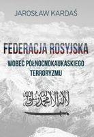 Federacja rosyjska wobec północnokaukaskiego.. Jarosław Kardaś
