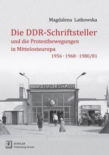 Die DDR-Schriftsteller und die Protestbewegungen in Mittelosteuropa 1956, 1968, 1980/81 Latkowska Magdalena