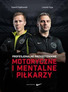 Profesjonalne przygotowanie motoryczne i mentalne piłkarzy Piątkowski Dawid, Dyja Leszek