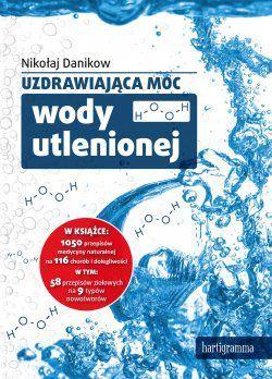 """Książka """"Uzdrawiająca moc wody utlenionej"""" na Arena.pl"""