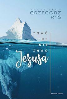 Znać lub nie znać Jezusa Ryś Grzegorz