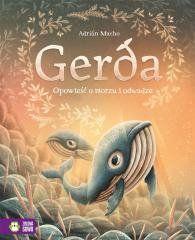 Gerda. Opowieść o morzu i odwadze Adrin Macho, Adrin Macho, Maja Lidia Kossakowska