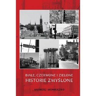 Białe czerwone i zielone historie zmyślone Moniuszko Andrzej
