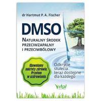 DMSO naturalny środek przeciwzapalny i przeciwbólowy. Hartmut Fischer