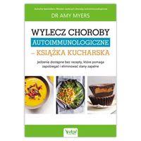 Wylecz choroby autoimmunologiczne – książka kucharska. dr Amy Myers