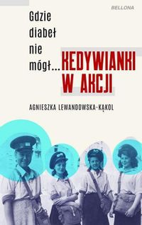 Gdzie diabeł nie mógł Kedywianki w akcji Lewandowska-Kąkol Agnieszka
