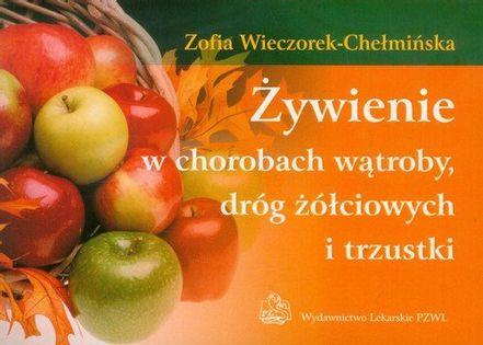 Żywienie w chorobach wątroby, dróg żółciowych i trzustki Wieczorek-Chełmińska Zofia