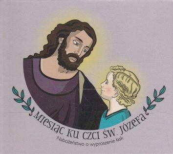 Miesiąc ku czci św. Józefa AUDIOBOOK Nabożeństwo o wyproszenie łask Praca zbiorowa