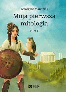 Moja pierwsza mitologia Tom 1 Marciniak Katarzyna