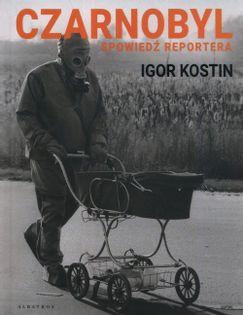 Czarnobyl Spowiedź reportera Kostin Igor