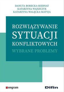 Rozwiązywanie sytuacji konfliktowych Borecka-Biernat Danuta, Wajszczyk Katarzyna, Walęcka-Matyja Katarzyna