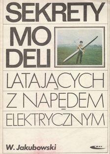Sekrety modeli latających z napędem elektrycznym Wiesław Jakubowski