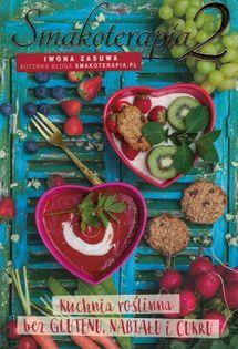 Smakoterapia 2 Kuchnia roślinna bez glutenu nabiału i cukru - Iwona Zasuwa - oprawa miękka