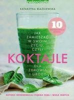 Jak zamieszać w swoim życiu czyli KOKTAJLE dla zdrowia i urody - Katarzyna Błażejewska
