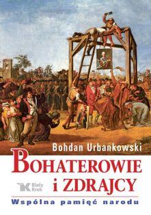 Bohaterowie i zdrajcy. Wspólna pamięć narodu Urbankowski Bohdan