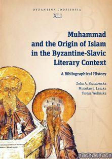 Muhammad and the Origin of Islam in the Byzantine-Slavic Literary Context Brzozowska Zofia A., Leszka Mirosław J., Wolińska Teresa