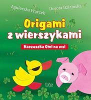 Origami z wierszykami Kaczuszka Omi na wsi Frączek Agnieszka, Dziamska Dorota
