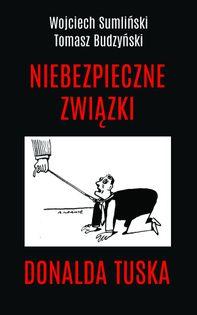 Niebezpieczne związki Donalda Tuska Wojciech Sumliński