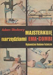 Majsterkuję narzędziami EMA-COMBI Adam Słodowy
