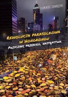 Rewolucja parasolkowa w Hongkongu Zamęcki Łukasz