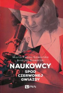 Naukowcy spod czerwonej gwiazdy Panas-Goworska Marta, Goworski Andrzej