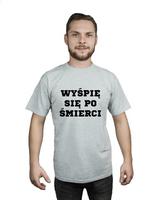 Koszulka męska WYŚPIĘ SIĘ PO ŚMIERCI r L