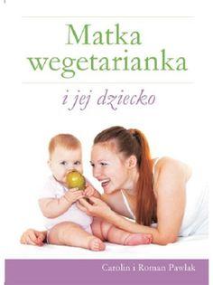 Matka wegetarianka i jej dziecko Pawlak Carolin, Pawlak Roman