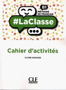 #LaClasse Niveau B1 Cahier d'activités Sanchez Claire