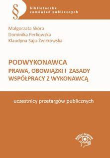 Podwykonawca Prawa, obowiązki i zasady współpracy z wykonawcą Skóra Małgorzata, Perkowska Dominika, Saja-Żwirkowska Klaudyna
