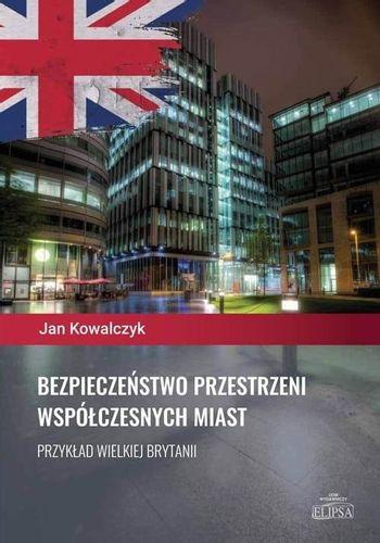 Bezpieczeństwo przestrzeni współczesnych miast Jan Kowalczyk na Arena.pl