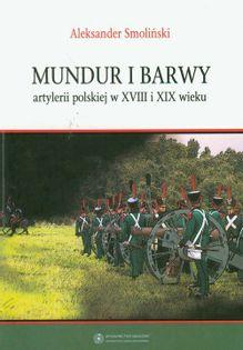 Mundur i barwy artylerii polskiej w XVIII i XIX wieku Smoliński Aleksander