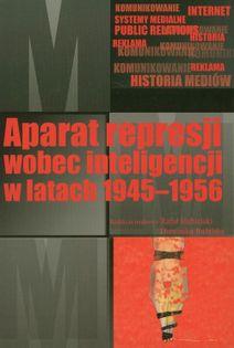 Aparat represji wobec inteligencji w latach 1945-1956 Habielski Rafał, Rafalska Dominika