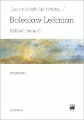 Lecz nie było już świata. Miłość i śmierć... Bolesław Leśmian