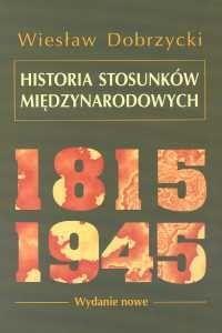 Historia stosunków międzynarodowych 1815-1945 Dobrzycki Wiesław