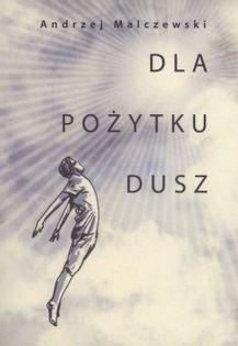 Dla pożytku dusz Malczewski Andrzej