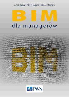 BIM dla managerów Anger Anna, Łaguna Paweł, Zamara Bartosz