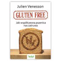 Gluten free. Jak współczesna pszenica nas zatruwa. Julien Venesson