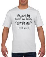 Koszulka męska BYWAJA TAKIE DNI KIEDY KU*#WA M