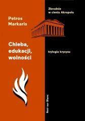 Chleba, edukacji, wolności. Trylogia kryzysu T.3 Petros Markaris, Przemysław Kordos