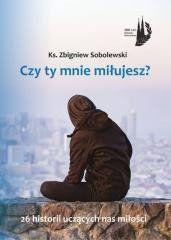 Czy Ty mnie miłujesz? ks. Zbigniew Sobolewski