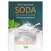 Soda oczyszczona – 100 leczniczych właściwości. Britt Brandon