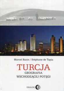 Turcja Geografia wschodzącej potęgi Bazin Marcel, de Tapia Stephane