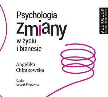 Psychologia zmiany w życiu i biznesie Chimkowska Angelika
