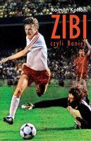 Zibi Biografia Zbigniewa Bońka Kołtoń Roman