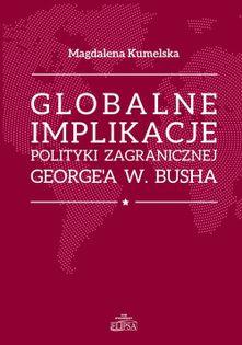 Globalne implikacje polityki zagranicznej George'a W. Busha Kumelsaka Magdalena