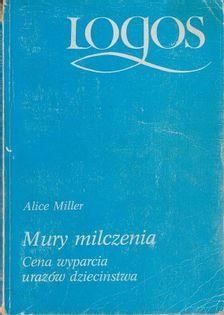 Mury milczenia Cena wyparcia urazów dzieciństwa Alice Miller